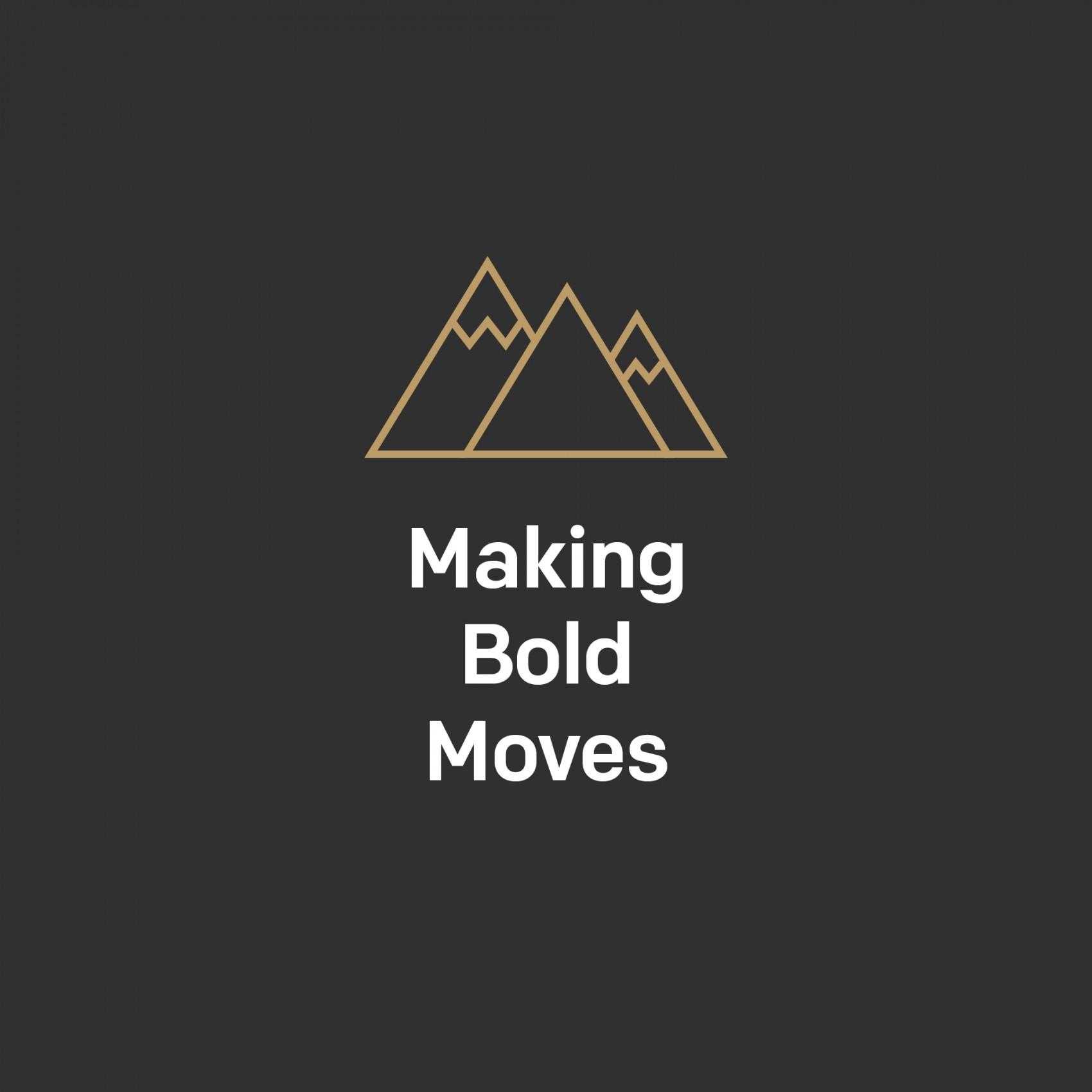 Image result for make bold moves