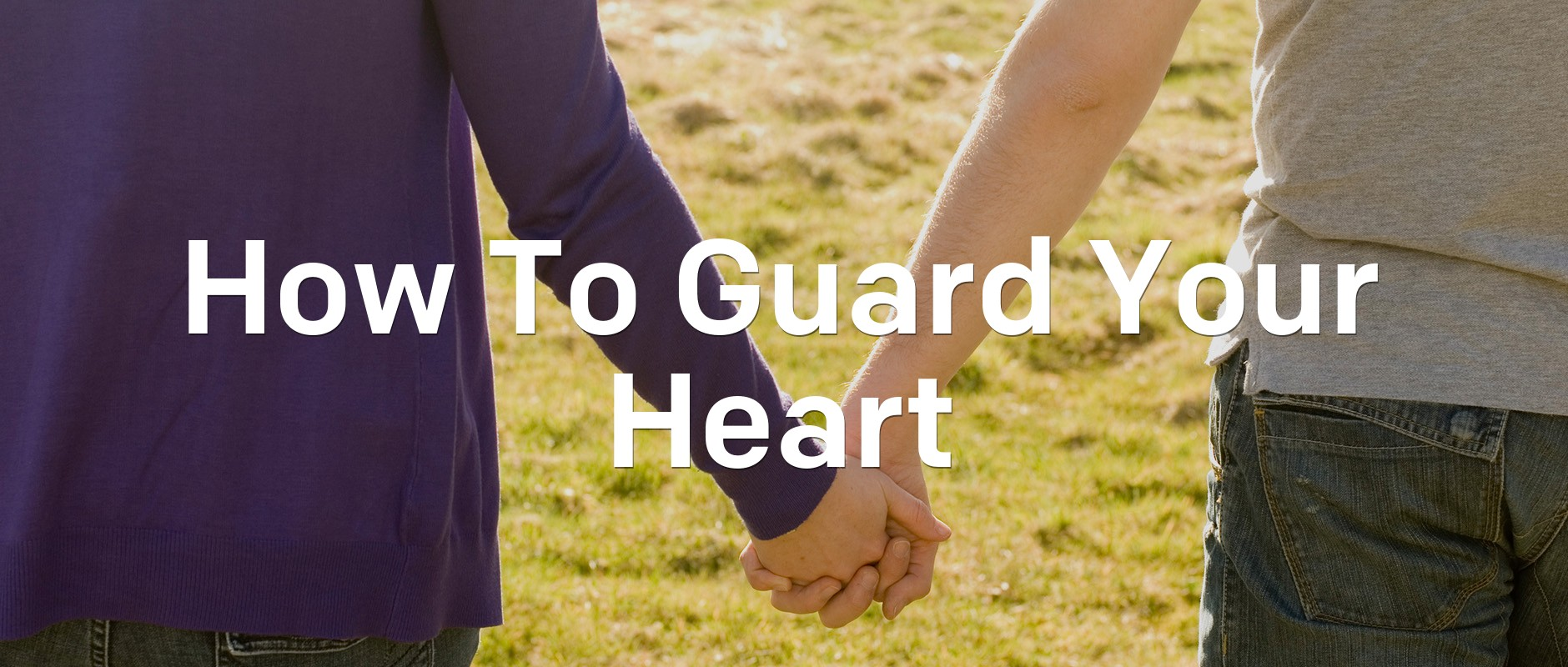 how to guard your heart while dating Your heart is your most important leadership toolmichael hyatt tweet quote when solomon says to guard your heart while their life expectancy has fallen.
